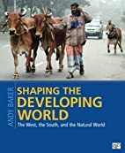 Shaping the Developing World: The West, the…