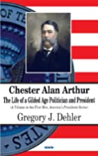 Chester Alan Arthur: The Life of a Gilded…