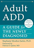 Adult ADD: A Guide for the Newly Diagnosed…