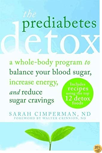 The Prediabetes Detox: A Whole-Body Program to Balance Your Blood Sugar, Increase Energy, and Reduce Sugar Cravings