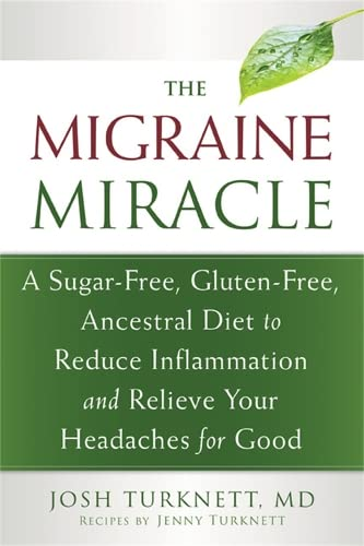 the-migraine-miracle-a-sugar-free-gluten-free-ancestral-diet-to-reduce-inflammation-and-relieve-your-headaches-for-good