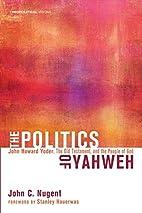 The Politics of Yahweh : John Howard Yoder,…