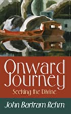 Onward Journey: Seeking the Divine by John…