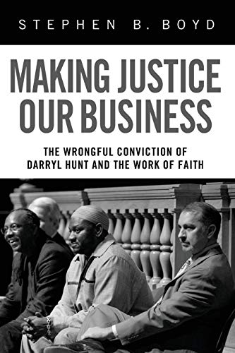 making-justice-our-business-the-wrongful-conviction-of-darryl-hunt-and-the-work-of-faith