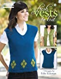 Edie Eckman: Fresh Vests to Knit: (Leisure Arts #5261)