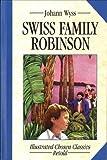 Wyss, Johann: Swiss Family Robinson: Illustrated Classics (Illustrated Chosen Classics, Retold)