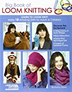 Big Book of Loom Knitting: Learn to Loom…
