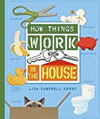 How Things Work in the House by Lisa…