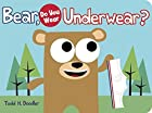Bear, Do You Wear Underwear? by Todd H.…
