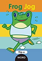 Flip-a-Word: Frog Jog by Harriet Ziefert