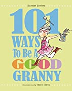 101 Ways to Be a Good Granny by Harriet…