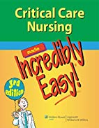 Critical care nursing made incredibly easy!…