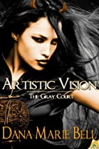 Artistic Vision by Dana Marie Bell