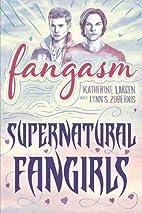 Fangasm: Supernatural Fangirls by Katherine…
