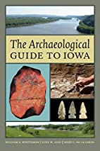 The Archaeological Guide to Iowa (Iowa and…