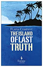 The Island of Last Truth by Flavia Company