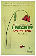 I Regret Everything: A Love Story by Seth…
