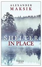 Shelter in Place: A Novel by Alexander…