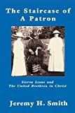 Smith, Jeremy: The Staircase of a Patron: Sierra Leone and the United Brethren in Christ