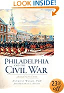 Philadelphia and the Civil War: Aresenal of the Union
