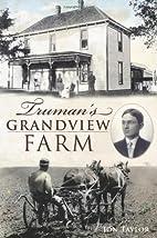 Truman's Grandview Farm by Jon Taylor