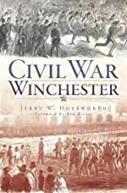 Civil War Winchester by Jerry W. Holsworth