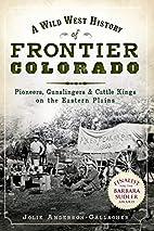 A Wild West History of Frontier Colorado::…