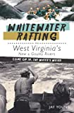 Jay Young: Whitewater Rafting on West Virginia's New & Gauley Rivers: Come on In, the Water's Weird