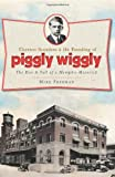 Mike Freeman: Clarence Saunders and the Founding of Piggly Wiggly: The Rise & Fall of a Memphis Maverick (TN)