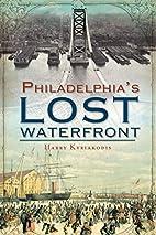 Philadelphia's Lost Waterfront by Harry…