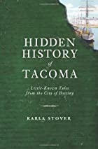 Hidden History of Tacoma: Little-Known Tales…
