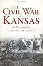 The Civil War in Kansas: Ten Years of…