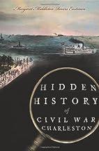 Hidden History of Civil War Charleston by…