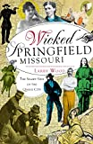 Larry Wood: Wicked Springfield, Missouri: The Seamy Side of the Queen City