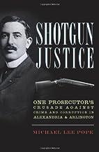 Shotgun Justice:: One Prosecutor's Crusade…