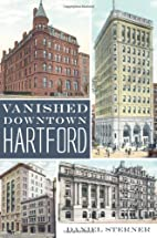 Vanished Downtown Hartford (CT) by Daniel…
