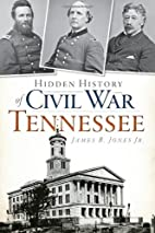Hidden History of Civil War Tennessee by…