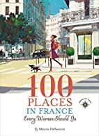 100 Places in France Every Woman Should Go…