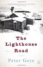 The Lighthouse Road: A Novel by Peter Geye