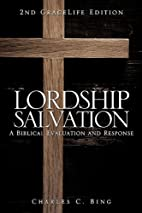 Lordship Salvation by Charles C. Bing