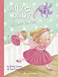 Larson, Kirby: Bitty Baby at the Ballet