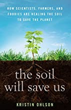 The Soil Will Save Us: How Scientists,…
