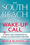 Agatston, Arthur: The South Beach Diet Wake-Up Call: 7 Real-Life Strategies for Living Your Healthiest Life Ever