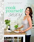 Cook Yourself Sexy: Easy Delicious Recipes…