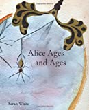 White, Sarah: Alice Ages and Ages