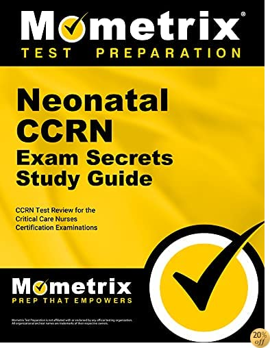Neonatal CCRN Exam Secrets Study Guide: CCRN Test Review for the Critical Care Nurses Certification Examinations