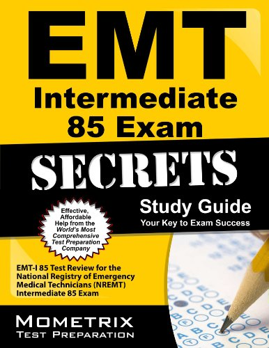 emt-intermediate-85-exam-secrets-study-guide-emt-i-85-test-review-for-the-national-registry-of-emergency-medical-technicians-nremt-intermediate-85-exam