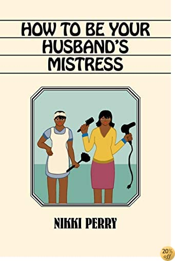 How to Be Your Husband's Mistress