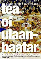 Tea of Ulaanbaatar by Christopher R. Howard