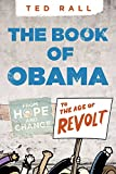 Rall, Ted: The Book of Obama: From Hope and Change to the Age of Revolt